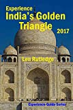Experience India's Golden Triangle 2017 (Experience Guides Book 8)