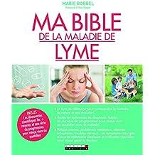 Ma bible de la maladie de Lyme : Le livre de référence pour comprendre la maladie, sa nature et son évolution.