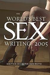 The World's Best Sex Writing 2005