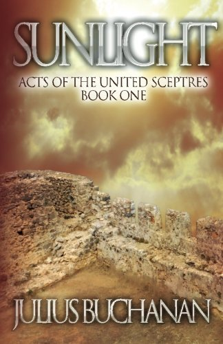 sunlight-acts-of-the-united-sceptres-book-one-volume-1-by-julius-buchanan-2015-09-28