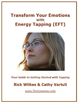 Transform Your Emotions with Energy Tapping (EFT) by [Vartuli, Cathy, Wilkes, Rick]