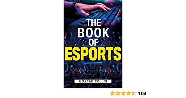 The Book of Esports: The Official History Of Esports: The Definitive Guide to Competitive Video Games