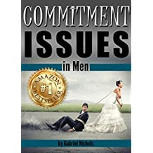 Commitment Issues in Men: Understanding His Fear of Marriage or Fear of Commitment, and Helping Him Move Forward with You Confidently to Experience True Intimacy (English Edition)