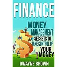 FINANCE: Money Management, SECRETS to Take Control of Your - MONEY! (Finance, Money, Money Management, Investing, Passive Income, Budgeting) (English Edition)