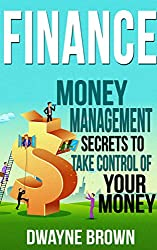 FINANCE: Money Management, SECRETS to Take Control of Your - MONEY! (Finance, Money, Money Management, Investing, Passive Income, Budgeting) (English Edition)