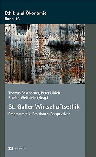 St. Galler Wirtschaftsethik: Programmatik, Positionen, Perspektiven (Ethik und Ökonomie)