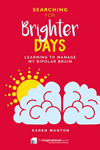 Searching for Brighter Days: Learning to Manage my Bipolar Brain (Inspirational Series) (English Edition) por Karen Manton