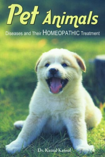 Homeopathic Treatment of Pet Animals: Diseases & Their Homeopathic Treatment by Kamal Kansal (2000) Paperback