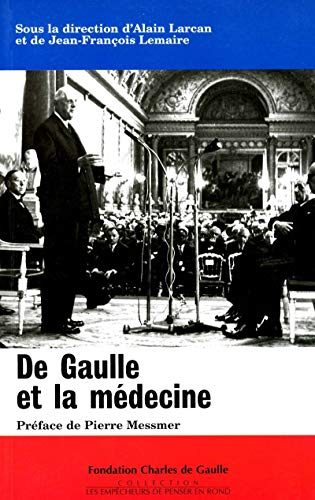 De Gaulle et la médecine : Colloque tenu au Val-de-Grâce le 16 novembre 1994. Suivi de Les médecins de la France libre et de Elements de pathobiologie de Charles de Gaulle par Alain Larcan, Jean François Lemaire
