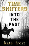 Time Shifters: Into the Past by Kate Frost