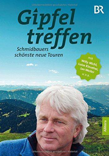 Gipfeltreffen: Schmidbauers schönste neue Touren