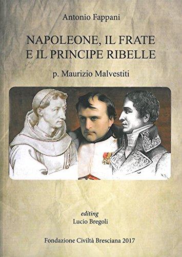 Napoleone, il frate e il principe ribelle. P. Maurizio Malvestiti