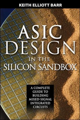 ASIC Design in the Silicon Sandbox: A Complete Guide to Building Mixed-Signal Integrated Circuits por Keith Barr