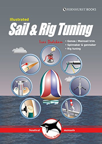 Illustrated Sail & Rig Tuning: Genoa & mainsail trim, spinnaker & gennaker, rig tuning (Illustrated Nautical Manuals)