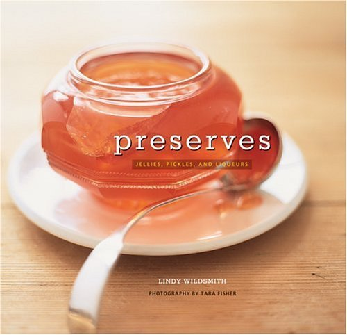 Preserves: Jellies, Pickles and Liqueurs by Lindy Wildsmith (2004-09-01)