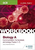 OCR A-Level Year 2 Biology A Workbook: Communication, homeostasis and energy (Topics 1–7)