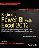 Beginning Power BI with Excel 2013: Self-Service Business Intelligence Using Power Pivot, Power View, Power Query, and Power Map