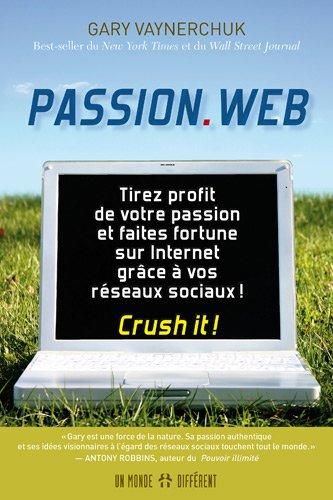 Passion.Web : Tirez profit de votre passion et faites fortune sur internet grâce à vos réseaux sociaux ! par Gary Vaynerchuk