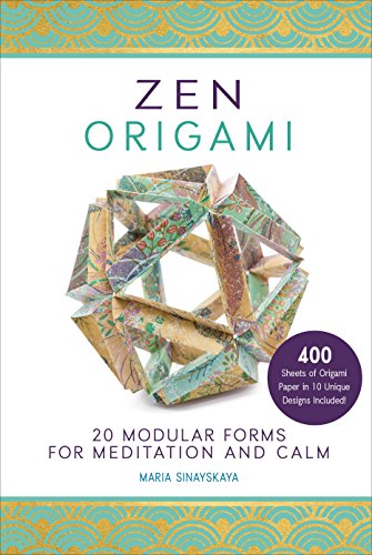 Zen Origami: 20 Modular Forms for Meditation and Calm: 400 Sheets of Origami Paper in 10 Unique Designs Included! -