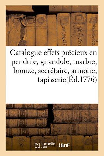 Catalogue d'effets précieux en pendule, girandole, marbre, bronze, secrétaire, armoire, tapisserie