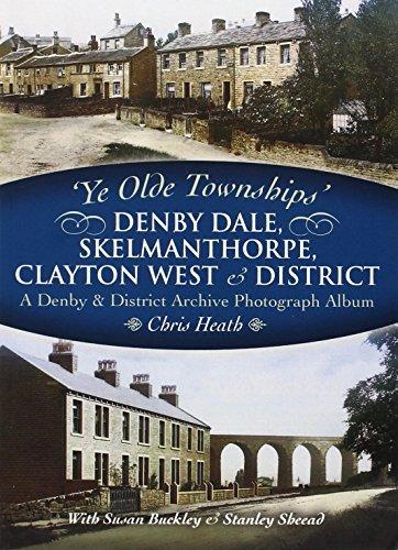 Ye Olde Townships - Denby Dale, Skelmanthorpe, Clayton West & District by Chris Heath (2014-10-30)