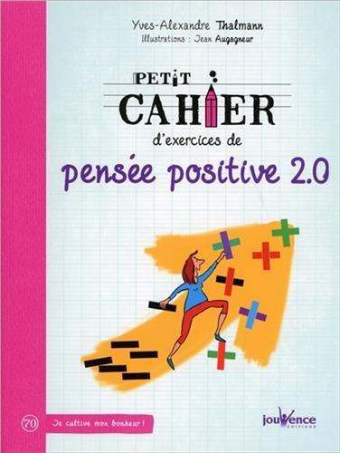 Petit cahier d'exercices de pensée positive 2.0 par Yves-Alexandre Thalmann