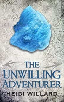 The Unwilling Adventurer (The Unwilling #1) by [Willard, Heidi]