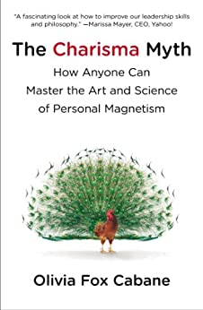 The Charisma Myth: How Anyone Can Master the Art and Science of Personal Magnetism von [Cabane, Olivia Fox]