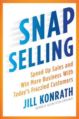 SNAP Selling: Speed Up Sales and Win More Business with ...