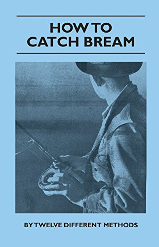 How to Catch Bream - By Twelve Different Methods (English Edition)