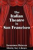 The Italian Theatre in San Francisco (Clipper Studies in the American Theater)