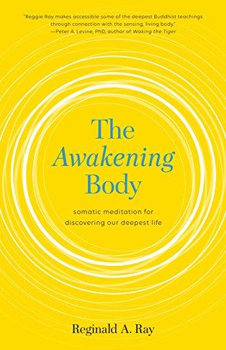 The Awakening Body: Body-Based Meditations for Wisdom, Freedom, and Joy por Reginald Ray