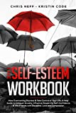 The Self-Esteem Workbook: How Overcoming Shyness & Take Control of Your Life; A Help Guide to Conquer Anxiety, Influence People Via Self-Confidence & Win Friends with Discipline, Love and Compassion