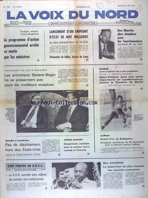 VOIX DU NORD (LA) [No 11552] du 26/08/1981 - LE PROGRAMME D'ACTION GOUVERNEMENTAL ARRETE PAR LES MNISTRES - LANCEMENT D'UN EMPRUNT D'ETAT - LES ENTRETIENS SADATE-BEGIN NE SE PRESENTENT PAS SOUS LES MEILLEURS AUSPICES - M. LE PORS SOUHAITE DES LIBERTES PLUS ETENDUS POUR LES FONCTIONNAIRES FOOT - CYCLISME - BOMBE A NEUTRONS - PAS DE DEPLOIEMENT HORS DES ETATS-UNIS - AFRIQUE AUSTRALE - DANGEREUSE ESCALADE DANS LA TENSION ENTRE LUANDA ET PRETORIA - ETRE PEINTRE EN URSS PAR YAKOVLEVVITCH RABINE - BI