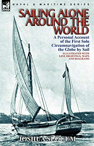 Sailing Alone Around the World: a Personal Account of the First Solo Circumnavigation of the Globe by Sail por Joshua Slocum