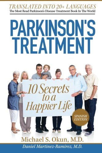 Parkinson's Treatment Spanish Edition: 10 Secrets to a Happier Life: 10 secretos para vivir feliz a pesar de la enfermedad de Parkinson por Michael S Okun MD