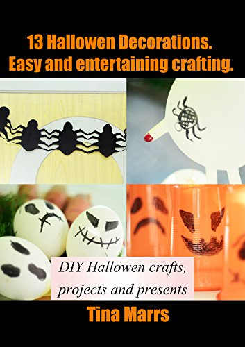 Homemade Halloween Decorations: 13 Halloween Decorations. Easy and entertaining crafting: DIY Hallowen crafts, projects and presents (English Edition)