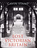 Lost Victorian Britain: How the Twentieth Century Destroyed the Nineteenth Centuryâ€TMs Architectural Masterpieces