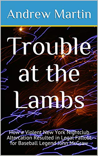 Trouble at the Lambs: How a Violent New York Nightclub Altercation Resulted in Legal Fallout for Baseball Legend John McGraw (English Edition) -