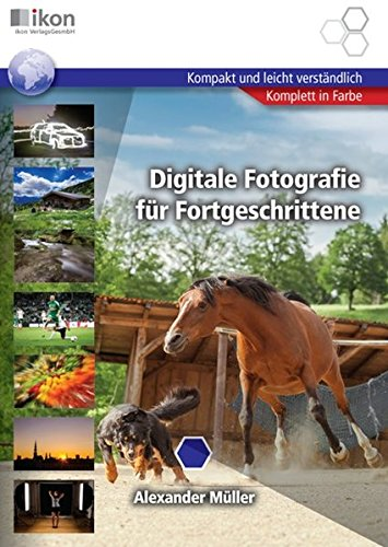 Digitale Fotografie für Fortgeschrittene (ikon Digitale Fotografie Training)