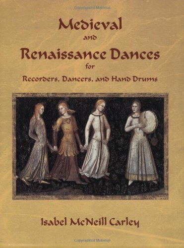 Medieval and Renaissance Dances for Recorders, Dancers, and Hand Drums by Isabel McNeill Carley...