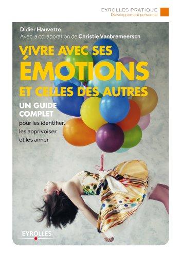 Vivre avec ses émotions et celles des autres: Un guide complet pour les identifier, les apprivoiser et les aimer