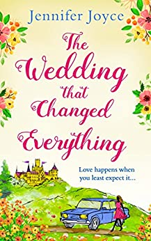 The Wedding that Changed Everything: a gorgeously uplifting romantic comedy by [Joyce, Jennifer]