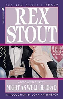 Might As Well Be Dead (A Nero Wolfe Mystery Book 27) by [Stout, Rex]