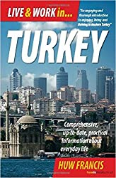 Live & Work in... Turkey: Comprehensive; Up-To-Date, Practical Information About Everyday Life