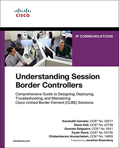 Understanding Session Border Controllers: Comprehensive Guide to Designing, Deploying, Troubleshooting, and Maintaining Cisco Unified Border Element (CU (Networking Technology)