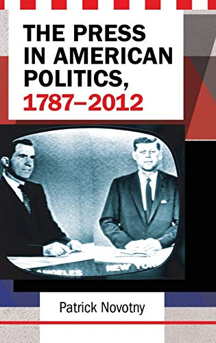 The Press in American Politics, 1787-2012