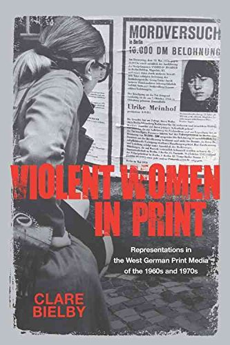 [Violent Women in Print: Representations in the West German Print Media of the 1960s and 1970s] (By: Clare Bielby) [published: November, 2012]
