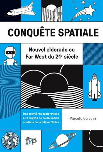 Conqute spatiale : Eldorado du 21e sicle ou nouveau Far West ? : Des premires explorations aux projets de colonisation spatiale de la Silicon Valley