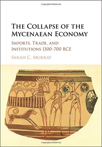 the-collapse-of-the-mycenaean-economy-imports-trade-and-institutions-1300-700-bce